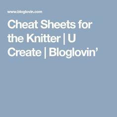 Cheat Sheets for the Knitter   U Create   Bloglovin'