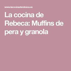 La cocina de Rebeca: Muffins de pera y granola