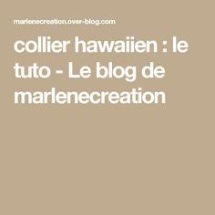 collier hawaiien : le tuto - Le blog de marlenecreation