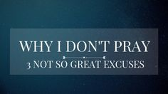 Why I Don't Pray: 3 Not So Great Excuses