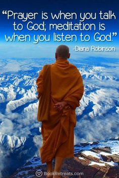 """""""Prayer is when you talk to God; meditation is when you listen to God."""" Profound meditation quotes by Diana Robinson and other teachers. Meditation Musik, Meditation Quotes, Daily Meditation, Yoga Quotes, Mindfulness Meditation, Meditation Space, Meditation Images, Meditation Prayer, Meditation Pillow"""