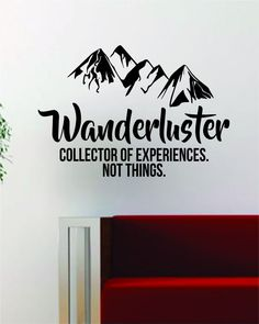 Wanderluster The latest in home decorating. Beautiful wall vinyl decals, that are simple to apply, are a great accent piece for any room, come in an array of colors, and are a cheap alternative to a c