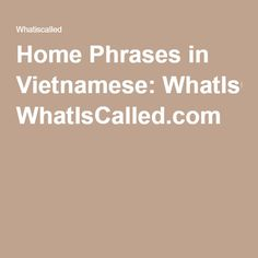 Home Phrases in Vietnamese: WhatIsCalled.com