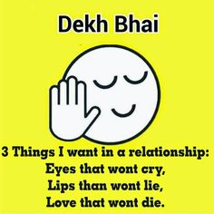 Top 10 Latest Dekh Bhai - Dekh Bahan funny images and pictures..Dekh Bhai - 3 things I want in a relationship : Eyes that wont cry Lips that wont lie Love that wont die