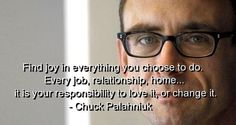 Find+Joy+in+Life+Quotes | chuck palahniuk, quotes, sayings, find joy, positive, life, great ...