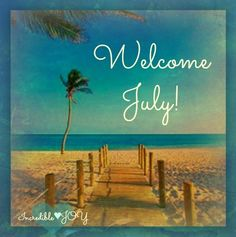 Welcome July! my month. Days And Months, Days Of The Year, Summer Months, Months In A Year, 12 Months, New Month Wishes, New Month Quotes, Welcome July, Thought Pictures