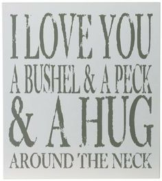 Chick Lingo XL1811WG I Love You A Bushel and A Peck Decorative Sign by Chick Lingo. $46.54. Extra large 18x20 decorative sign. Handcrafted in the usa. White background with gray writing. This beautiful 18x20-inch sign is handcrafted in the USA by a team of very creative and fun artisans in the Northwest.  The Painted Word brand of signs and frames has built up a reputation of creating beautiful products with exceptional quality that are used to proudly display in your home. ...
