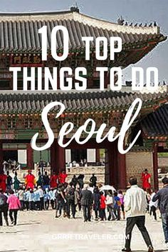 top 5 things to see and do seoul, top attractions in Seoul, top things to do in Korea