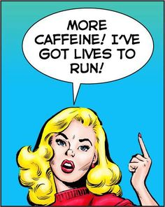 To all the coffee lovin' moms out there! This comic booky pop art gal knOws what she's talkin' about. Happy National Coffee Day.