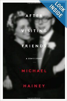 A memoir.....After Visiting Friends: A Son's Story: Michael Hainey: 9781451676563: Amazon.com: Books