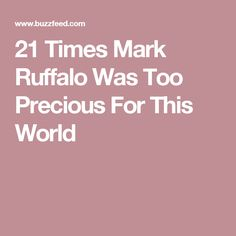 21 Times Mark Ruffalo Was Too Precious For This World