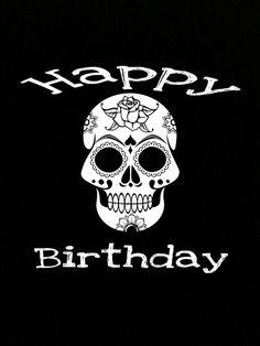 Happy birthday -  DE LOS MUERTOS - SKULL