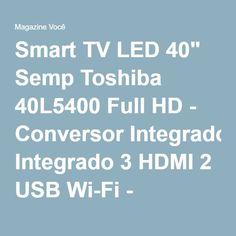 "Smart TV LED 40"" Semp Toshiba 40L5400 Full HD - Conversor Integrado 3 HDMI 2 USB Wi-Fi - Magazine Vrshop"
