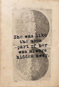 She was like the moon - part of her was always hidden away ♠ re-pinned by  http://www.wfpcc.com/waterfrontproperty.php