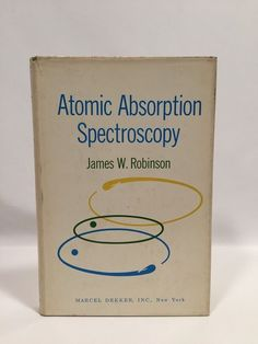 Atomic Absorption Spectroscopy by James W. Robinson Dekker 1966 Educational