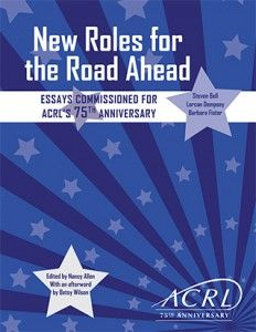 """New Roles for the Road Ahead:  Essays Commissioned for ACRL's 75th Anniversary"" is freely available on the ACRL website."