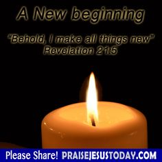 "A New Beginning  ""Behold, I make all things new"" Revelation 21:5"