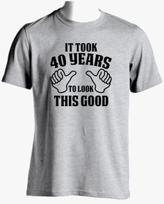 40 Years Old Turning It Took To By Supercooltshirts
