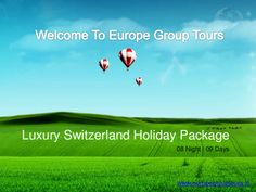 Luxury Switzerland Holiday Packages from Delhi India - Europe Group Tours offers Luxury Switzerland Holiday Tour and Travel Packages with best deals on hotels or resorts.