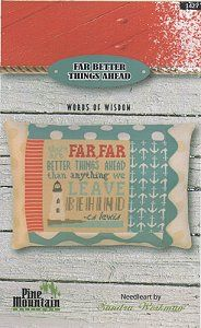 Pine Mountain Designs - Words of Wisdom - Far Better Things Ahead – Stoney Creek Online Store