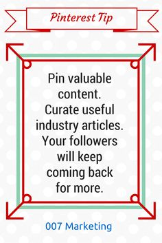Pin valuable content. Curate useful articles and your followers will keep coming back for more.