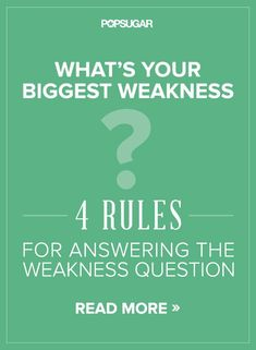 4 rules for answering the classic weakness question on your next interview.