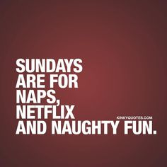 #Sundays are for naps, Netflix and naughty fun. - Like it if you LOVE those #lazySundays when you do nothing but taking a lot of AWESOME naps, watch a lot of your favorite movies and TV shows and when you have a lot... of naughty fun tag your lazy Sunday partner #sundayfunday