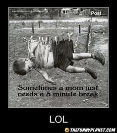 Sometimes A Mom Just Needs 5 Minute Break.