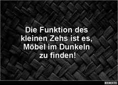 Lustig witzig Sprüche Bild Bilder Die Funktion des kleinen Zehs ist es, Möbel im Dunkeln.. | Lustige Bilder, Sprüche, Witze, echt lustig