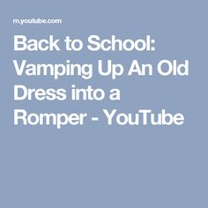 Back to School: Vamping Up An Old Dress into a Romper - YouTube