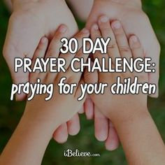 Pray for your children for the next 30 days and see how God transforms their lives - and yours. Free downloadable prayer guide and scripture guide.