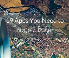 We've listed out the 19 apps we find we can't live without when we travel. Many help us to stay within budget!