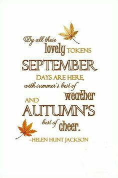 Incroyable By All These Lovely Tokens September Days Are Here, With Summeru0027s Best Of  Weather And Autumnu0027s Best Of Cheer.