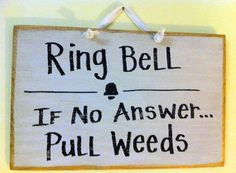 Ring the bell.  If no one answers pull the weeds. I need this sign.