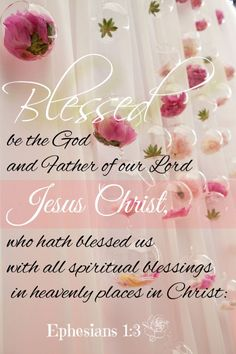 Blessed be the God and Father of our Lord Jesus Christ, who has blessed us with every spiritual blessing in the heavenly places in Christ, [Ephesians Biblical Quotes, Bible Verses Quotes, Bible Scriptures, Spiritual Quotes, Faith Scripture, Religious Quotes, Spiritual Growth, Christian Faith, Christian Quotes