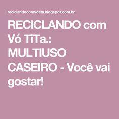 RECICLANDO com Vó TiTa.: MULTIUSO CASEIRO - Você vai gostar!
