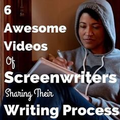 The Writing Process: 6 Awesome Screenwriter Videos