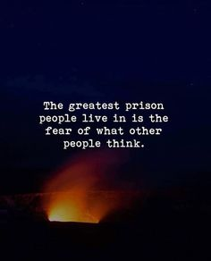 The greatest prison people live in..