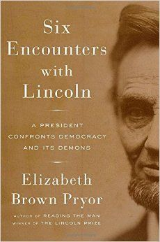 Six Encounters with Lincoln: A President Confronts Democracy and Its Demons: Elizabeth Brown Pryor: 9780670025909: Amazon.com: Books
