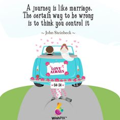 """quote A journey is like marriage. The certain way to be wrong is to think you control it.""""― John Steinbeck"""