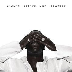 ASAP FERG - Always Strive and Prosper. I've been listening to rhis album quite a bit lately and it's v good. Lots of energy. Also great to work out to.