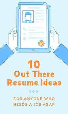 10 Out There Resume Ideas for Anyone Who Needs a Job ASAP