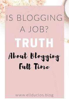 What's life like for a full time blogger? The truth about blogging full time. Is blogging a job or not? All the blogging truth you need to hear.