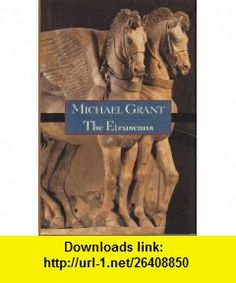 The Etruscans (9780965035682) Michael Grant , ISBN-10: 0965035689  , ISBN-13: 978-0965035682 , ASIN: B0006QSESS , tutorials , pdf , ebook , torrent , downloads , rapidshare , filesonic , hotfile , megaupload , fileserve