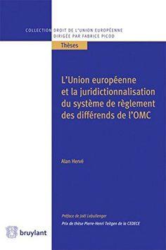 L'Union européenne et la juridictionnalisation du système de règlement des différends de l'OMC / Alan Hervé     BU Bouguen, Salle Droit 1  Cote 341.754 HER