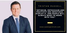 """Optimism, enthusiasm and positivity are infectious, display it, and people will always want to work with you!"" Tristan Russell, Adviser, City of Port Phillip  Excerpt from Victor Perton ""The Case for Optimism: The Optimists' Voices"""