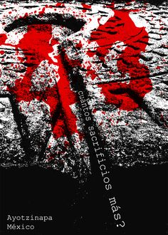 """How many sacrifices more?""  Poster for the 43 students killed at Ayotzinapa, Mexico"