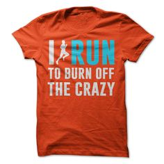 If you love to Run, then you will understand this Tee Shirt. I Run To Burn Off The Crazy