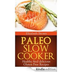#Paleo Slow Cooker: Healthy and Delicious Gluten Free Recipes