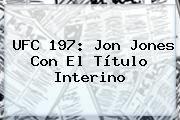 http://tecnoautos.com/wp-content/uploads/imagenes/tendencias/thumbs/ufc-197-jon-jones-con-el-titulo-interino.jpg UFC 197. UFC 197: Jon Jones con el título interino, Enlaces, Imágenes, Videos y Tweets - http://tecnoautos.com/actualidad/ufc-197-ufc-197-jon-jones-con-el-titulo-interino/